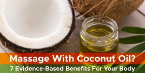Massage with Coconut Oil? 7 Evidence-Based Benefits for Your Body