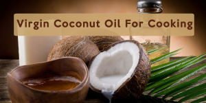Virgin Coconut Oil For Cooking: Is It Possible?