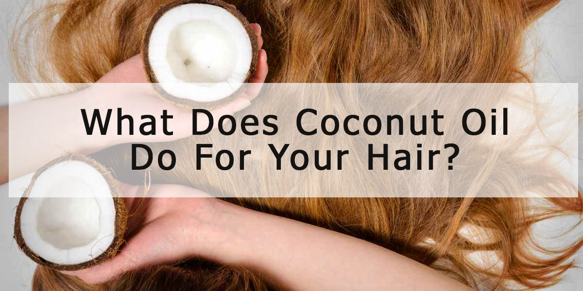 What Does Coconut Oil Do For Your Hair