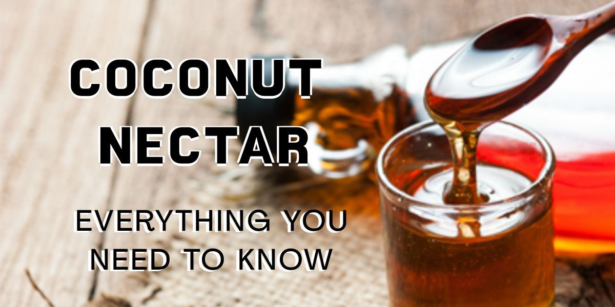 Coconut Nectar: Everything You Need To Know